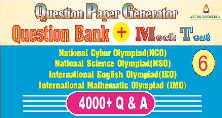 NCO/NSO/IEO/IMO (class-6) Question Bank + Mock Test + Question Paper Generator